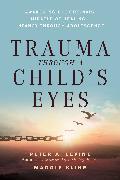 Cover-Bild zu Levine, Peter A.: Trauma Through a Child's Eyes