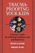 Cover-Bild zu Levine, Peter A.: Trauma-Proofing Your Kids: A Parents' Guide for Instilling Confidence, Joy and Resilience
