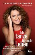 Cover-Bild zu Ich tanze für mein Leben von Neubauer, Christine