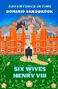Cover-Bild zu Sandbrook, Dominic: Adventures in Time: The Six Wives of Henry VIII