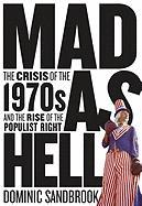 Cover-Bild zu Sandbrook, Dominic: Mad as Hell: The Crisis of the 1970s and the Rise of the Populist Right