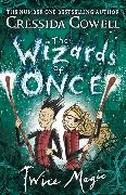Cover-Bild zu Cowell, Cressida: The Wizards of Once: Twice Magic
