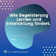 Cover-Bild zu Stern, André: Wie Begeisterung Lernen und Entwicklung fördert - Schule, Erziehung und Lernen neu denken - Alternative Konzepte (Audio Download)
