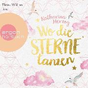 Cover-Bild zu Herzog, Katharina: Wo die Sterne tanzen (Ungekürzte Lesung) (Audio Download)