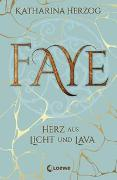 Cover-Bild zu Herzog, Katharina: Faye - Herz aus Licht und Lava