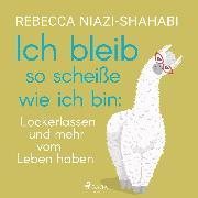 Cover-Bild zu Niazi-Shahabi, Rebecca: Ich bleib so scheiße wie ich bin: Lockerlassen und mehr vom Leben haben (Audio Download)