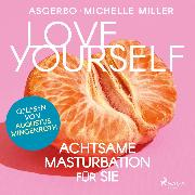 Cover-Bild zu Miller, Michelle: Love Yourself - Achtsame Masturbation für sie (Audio Download)