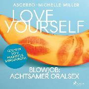 Cover-Bild zu Miller, Michelle: Love Yourself - Blowjob: Achtsamer Oralsex (Audio Download)