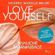 Cover-Bild zu Miller, Michelle: Love Yourself - Sinnliche Paarmassage (Audio Download)