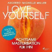 Cover-Bild zu Miller, Michelle: Love Yourself - Achtsame Masturbation für ihn (Audio Download)