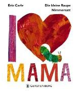 Cover-Bild zu Carle, Eric: Die kleine Raupe Nimmersatt - I Love Mama