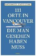 Cover-Bild zu 111 Orte in Vancouver, die man gesehen haben muss