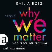 Cover-Bild zu Why We Matter - Das Ende der Unterdrückung (Ungekürzt) (Audio Download)