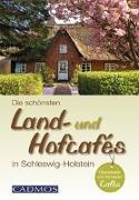 Cover-Bild zu Die schönsten Land- und Hofcafés in Schleswig-Holstein von Cadmos Verlag