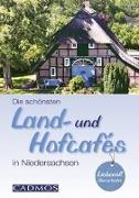 Cover-Bild zu Die schönten Land- und Hofcafés in Niedersachsen von Holste, Michael