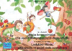 Cover-Bild zu La storia di Bella la coccinella, che vuole disegnare punti dappertutto. Italiano-Inglese. / The story of the little Ladybird Marie, who wants to paint dots everythere. Italian-English! (eBook) von Wilhelm, Wolfgang