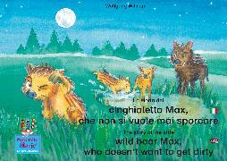 Cover-Bild zu La storia del cinghialetto Max, che non si vuole mai sporcare. Italiano-Inglese. / The story of the little wild boar Max, who doesn't want to get dirty. Italian-English (eBook) von Wilhelm, Wolfgang