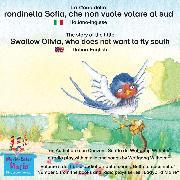 Cover-Bild zu La storia della rondinella Sofia, che non vuole volare al sud. Italiano-Inglese / The story of the little swallow Olivia, who does not want to fly South. Italian-English (Audio Download) von Wilhelm, Wolfgang