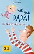 Cover-Bild zu Wir sind Papa! von Maiwald, Stefan