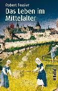 Cover-Bild zu Das Leben im Mittelalter von Fossier, Robert