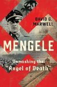 "Cover-Bild zu Marwell, David G.: Mengele: Unmasking the ""Angel of Death"" (eBook)"