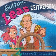Cover-Bild zu Laube, Step: Guitar-Leas Zeitreisen - Teil 2: Lea trifft Columbus (Audio Download)