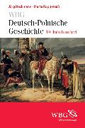 Cover-Bild zu WBG Deutsch-Polnische Geschichte - Nationen in Kontakt und Konflikt (eBook) von Hackmann, Jörg