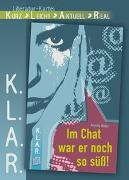 Cover-Bild zu K.L.A.R. Literatur-Kartei: Im Chat war er noch so süss! von Weber, Annette