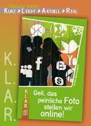 Cover-Bild zu K.L.A.R. - Literatur-Kartei: Geil, das peinliche Foto stellen wir online! von Buschendorff, Florian