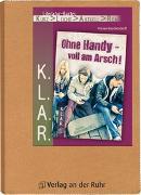 Cover-Bild zu K.L.A.R.-Literatur-Kartei: Ohne Handy - voll am Arsch! von Buschendorff, Florian