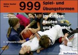 Cover-Bild zu 999 Spiel- und Übungsformen im Ringen, Raufen und Kämpfen von Bächle, Frank