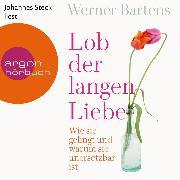 Cover-Bild zu Bartens, Werner: Lob der langen Liebe - Wie sie gelingt und warum sie unersetzbar ist (Ungekürzte Lesung) (Audio Download)