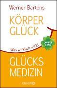 Cover-Bild zu Bartens, Werner: Körperglück & Glücksmedizin