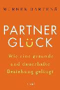 Cover-Bild zu Bartens, Werner: Partnerglück - wie eine gesunde und dauerhafte Beziehung gelingt (eBook)
