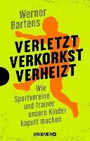 Cover-Bild zu Bartens, Werner: Verletzt, verkorkst, verheizt (eBook)