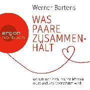 Cover-Bild zu Bartens, Werner: Was Paare zusammenhält - Warum man sich riechen können muss und Sex überschätzt wird (Audio Download)