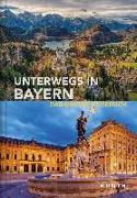 Cover-Bild zu Unterwegs in Bayern von KUNTH Verlag (Hrsg.)