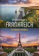 Cover-Bild zu Unterwegs in Frankreich von KUNTH Verlag (Hrsg.)
