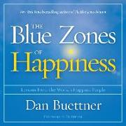 Cover-Bild zu The Blue Zones of Happiness: Lessons from the World's Happiest People von Buettner, Dan