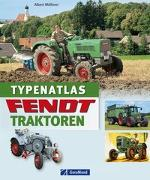 Cover-Bild zu Typenatlas Fendt-Traktoren von Mössmer, Albert