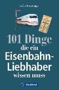 Cover-Bild zu 101 Dinge, die ein Eisenbahn-Liebhaber wissen muss von Friesenegger, Stefan