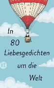 Cover-Bild zu In 80 Liebesgedichten um die Welt von Paul, Clara (Hrsg.)