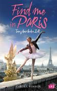 Cover-Bild zu Wimmer, Carola: Find me in Paris - Tanz durch die Zeit