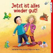 Cover-Bild zu Reichenstetter, Friederun: Jetzt ist alles wieder gut! Geschichten übers Streiten, Nörgeln, Trotzigsein (Audio Download)
