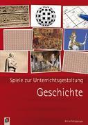 Cover-Bild zu Spiele zur Unterrichtsgestaltung: Geschichte von Schipperges, Britta
