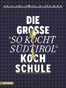 """Cover-Bild zu Die große """"So kocht Südtirol""""-Kochschule von Gasteiger, Heinrich"""