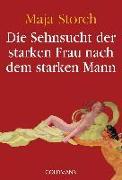 Cover-Bild zu Die Sehnsucht der starken Frau nach dem starken Mann von Storch, Maja