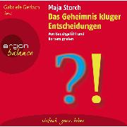 Cover-Bild zu Das Geheimnis kluger Entscheidungen - Von Bauchgefühl und Körpersignalen (Audio Download) von Storch, Maja