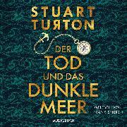 Cover-Bild zu Turton, Stuart: Der Tod und das dunkle Meer (ungekürzt) (Audio Download)