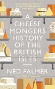Cover-Bild zu A Cheesemonger's History of The British Isles (eBook) von Palmer, Ned